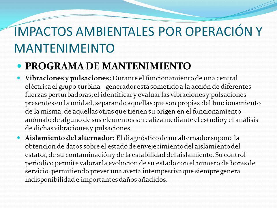 IMPACTOS AMBIENTALES POR OPERACIÓN Y MANTENIMEINTO PROGRAMA DE MANTENIMIENTO Vibraciones y pulsaciones: Durante el funcionamiento de una central eléct