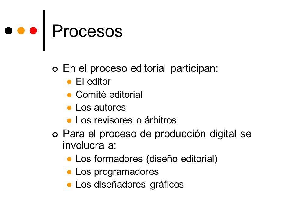 Procesos En el proceso editorial participan: El editor Comité editorial Los autores Los revisores o árbitros Para el proceso de producción digital se