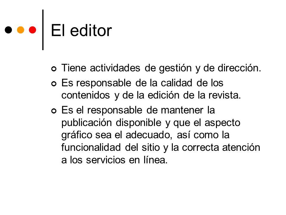 El editor Tiene actividades de gestión y de dirección. Es responsable de la calidad de los contenidos y de la edición de la revista. Es el responsable