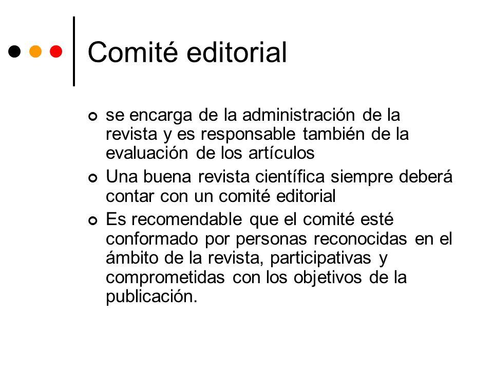Comité editorial se encarga de la administración de la revista y es responsable también de la evaluación de los artículos Una buena revista científica
