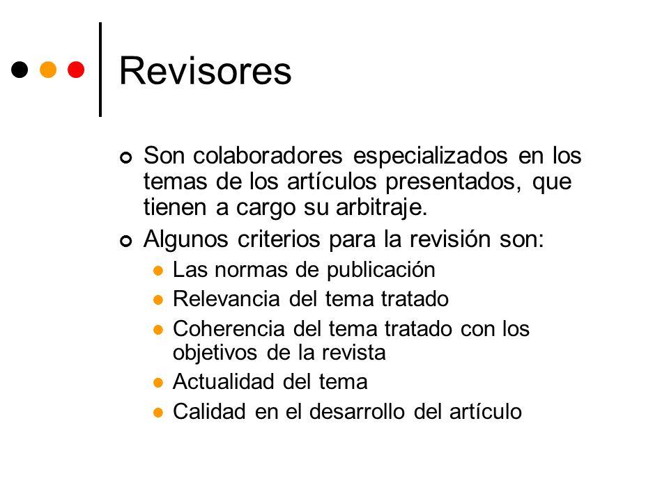 Revisores Son colaboradores especializados en los temas de los artículos presentados, que tienen a cargo su arbitraje. Algunos criterios para la revis