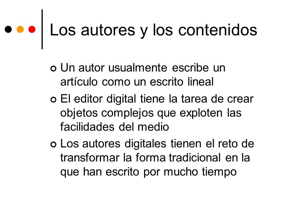 Los autores y los contenidos Un autor usualmente escribe un artículo como un escrito lineal El editor digital tiene la tarea de crear objetos complejo