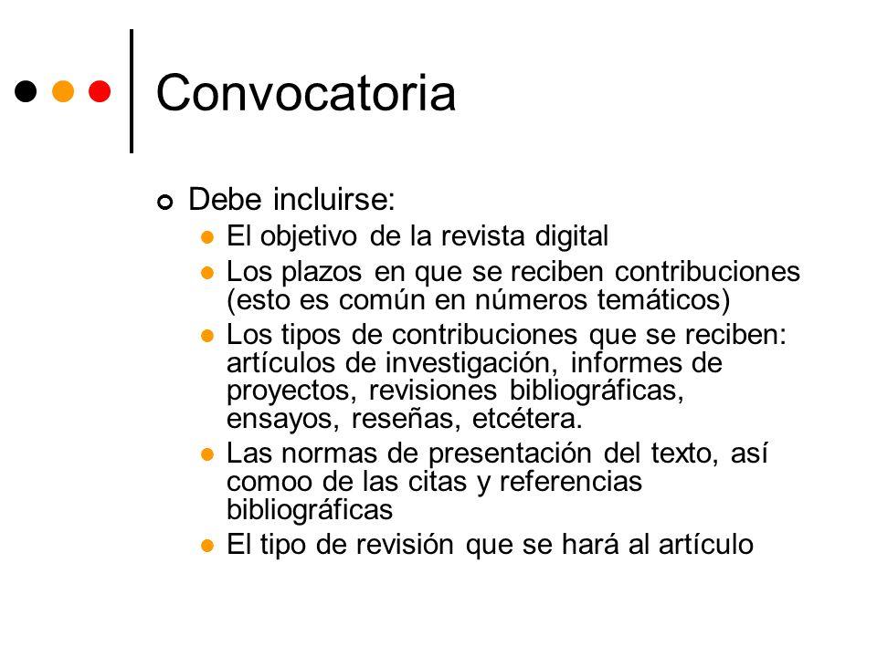 Convocatoria Debe incluirse: El objetivo de la revista digital Los plazos en que se reciben contribuciones (esto es común en números temáticos) Los ti