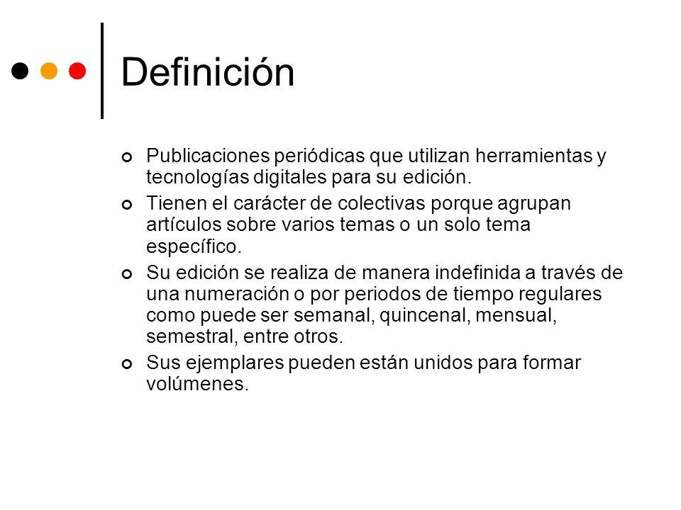 Definición Publicaciones periódicas que utilizan herramientas y tecnologías digitales para su edición. Tienen el carácter de colectivas porque agrupan