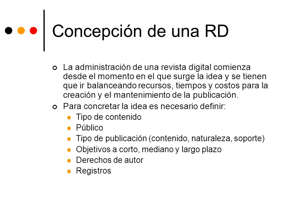 Concepción de una RD La administración de una revista digital comienza desde el momento en el que surge la idea y se tienen que ir balanceando recurso