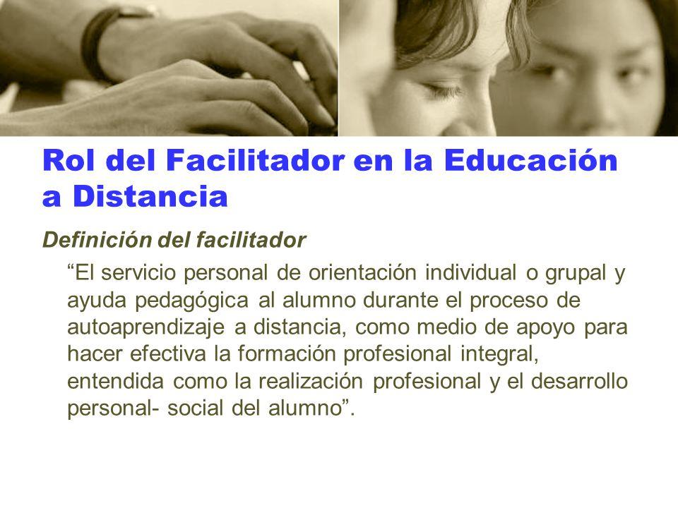 Rol del Facilitador en la Educación a Distancia Definición del facilitador El servicio personal de orientación individual o grupal y ayuda pedagógica