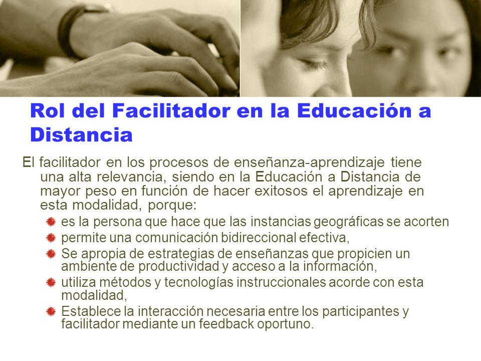 Rol del Facilitador en la Educación a Distancia El facilitador en los procesos de enseñanza-aprendizaje tiene una alta relevancia, siendo en la Educac