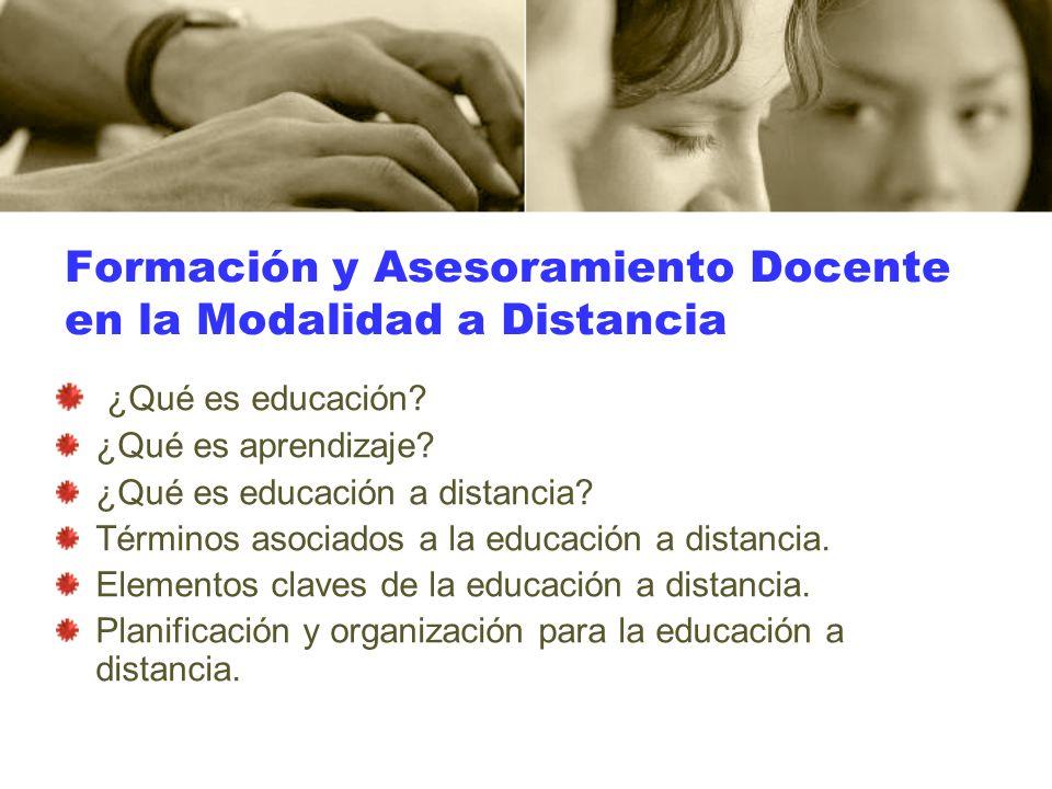 ¿Qué es educación? ¿Qué es aprendizaje? ¿Qué es educación a distancia? Términos asociados a la educación a distancia. Elementos claves de la educación