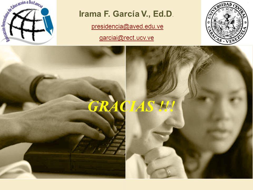 Irama F. García V., Ed.D. presidencia@aved.edu.ve garciai@rect.ucv.ve GRACIAS !!!