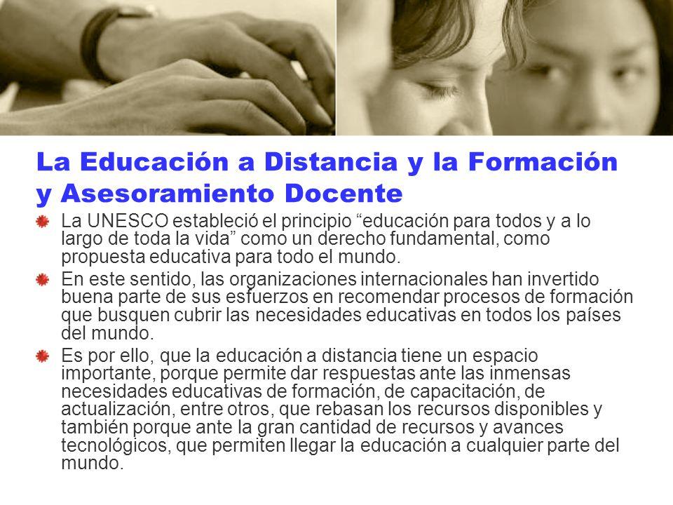 La Educación a Distancia y la Formación y Asesoramiento Docente La UNESCO estableció el principio educación para todos y a lo largo de toda la vida co