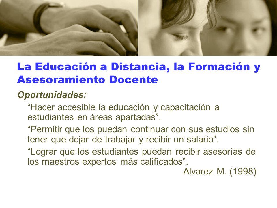 La Educación a Distancia, la Formación y Asesoramiento Docente Oportunidades: Hacer accesible la educación y capacitación a estudiantes en áreas apart
