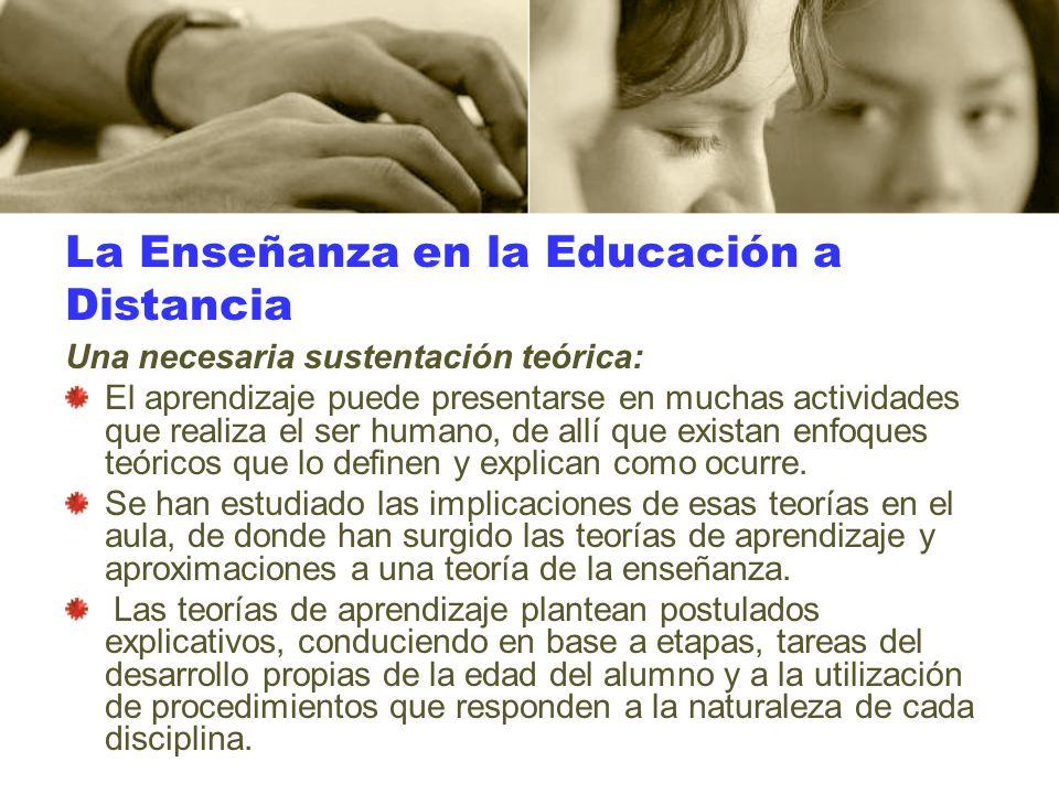 La Enseñanza en la Educación a Distancia Una necesaria sustentación teórica: El aprendizaje puede presentarse en muchas actividades que realiza el ser
