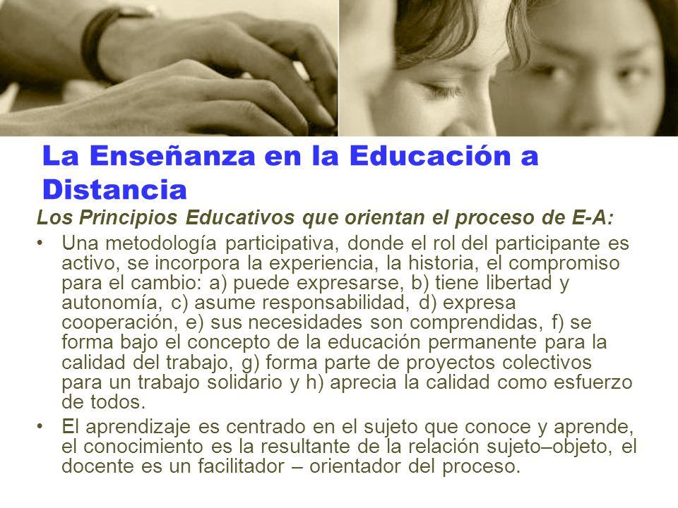 La Enseñanza en la Educación a Distancia Los Principios Educativos que orientan el proceso de E-A: Una metodología participativa, donde el rol del par