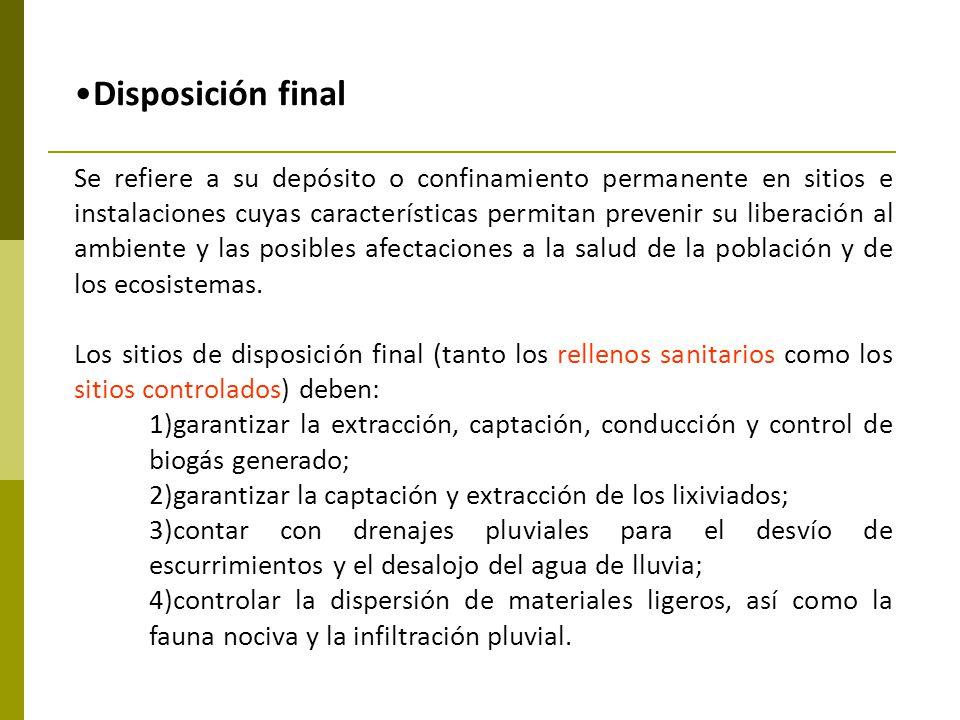 Disposición final Se refiere a su depósito o confinamiento permanente en sitios e instalaciones cuyas características permitan prevenir su liberación