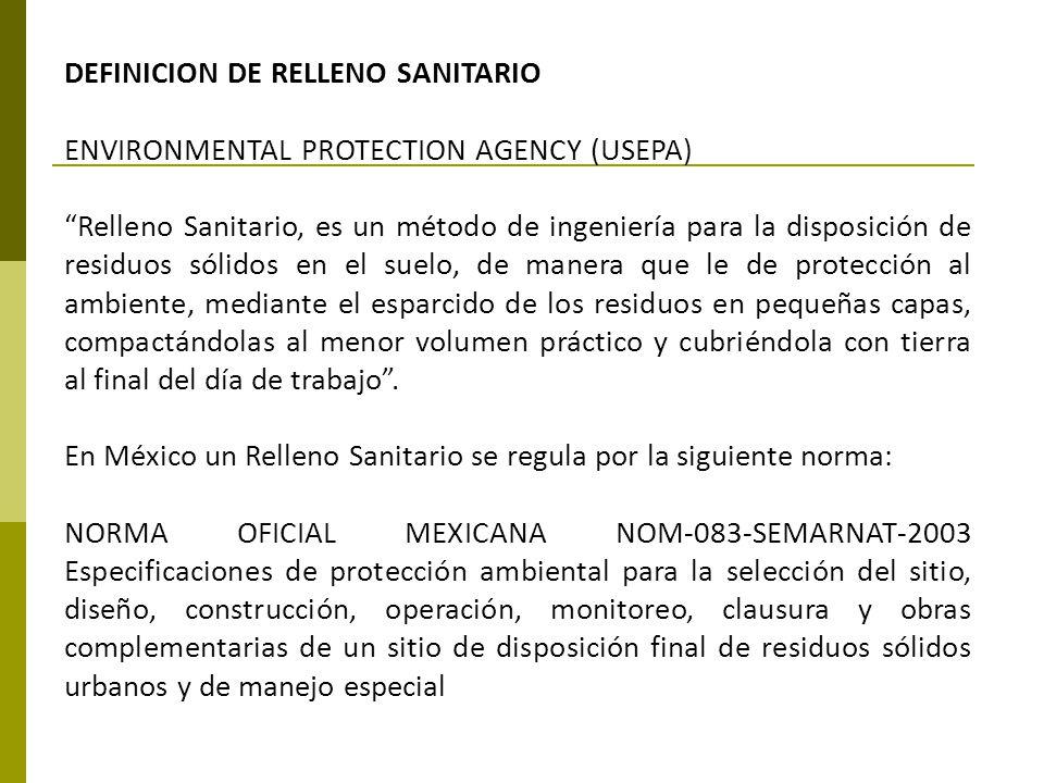 DEFINICION DE RELLENO SANITARIO ENVIRONMENTAL PROTECTION AGENCY (USEPA) Relleno Sanitario, es un método de ingeniería para la disposición de residuos