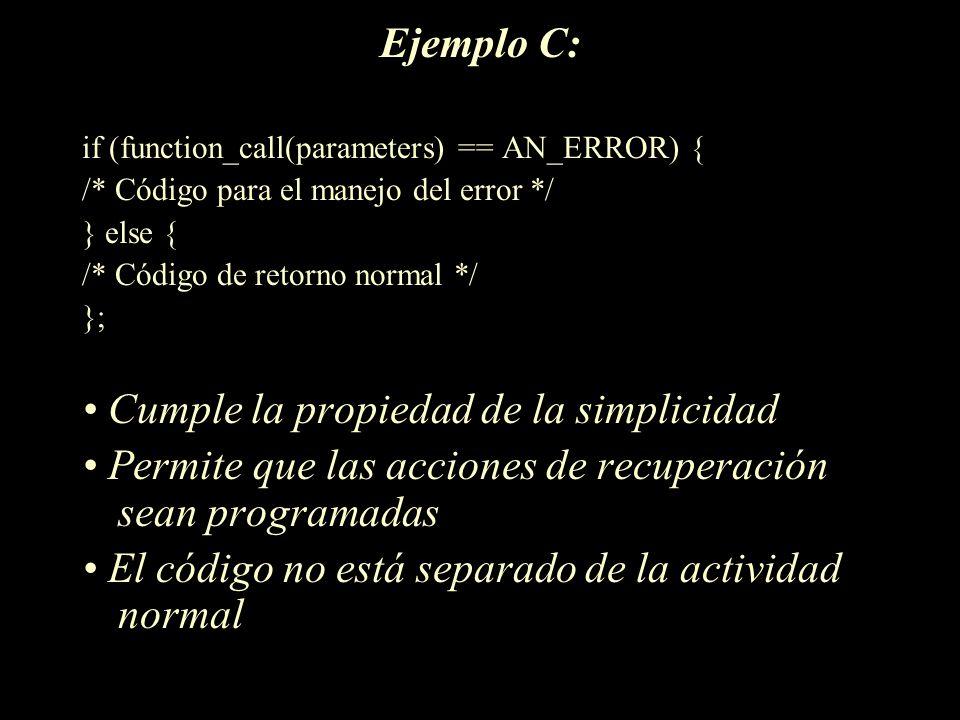 Ejemplo C: if (function_call(parameters) == AN_ERROR) { /* Código para el manejo del error */ } else { /* Código de retorno normal */ }; Cumple la pro