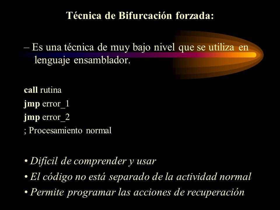 Técnica de Bifurcación forzada: – Es una técnica de muy bajo nivel que se utiliza en lenguaje ensamblador. call rutina jmp error_1 jmp error_2 ; Proce
