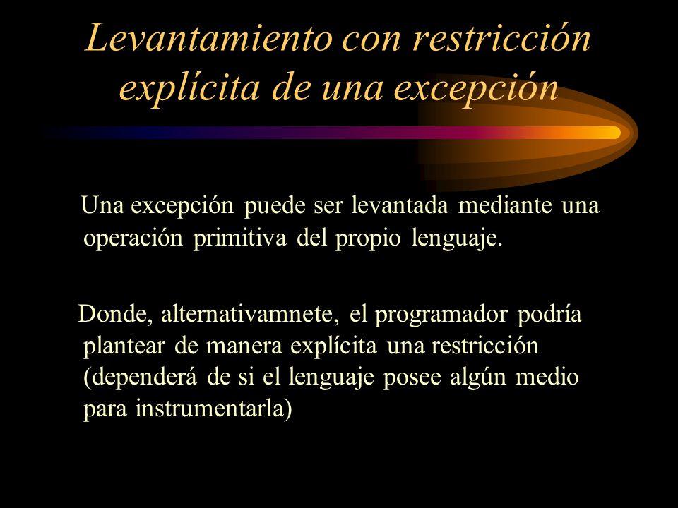 Levantamiento con restricción explícita de una excepción Una excepción puede ser levantada mediante una operación primitiva del propio lenguaje. Donde