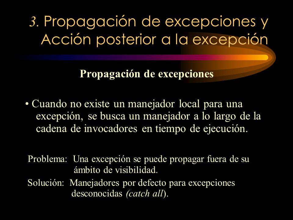 3. Propagación de excepciones y Acción posterior a la excepción Propagación de excepciones Cuando no existe un manejador local para una excepción, se