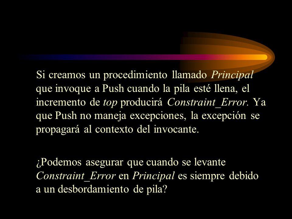 Si creamos un procedimiento llamado Principal que invoque a Push cuando la pila esté llena, el incremento de top producirá Constraint_Error. Ya que Pu