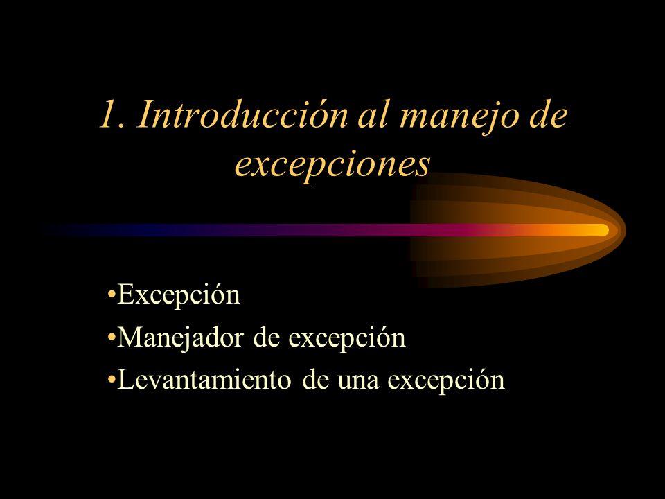 1. Introducción al manejo de excepciones Excepción Manejador de excepción Levantamiento de una excepción