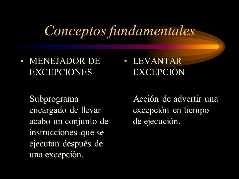 Conceptos fundamentales MENEJADOR DE EXCEPCIONES Subprograma encargado de llevar acabo un conjunto de instrucciones que se ejecutan después de una exc