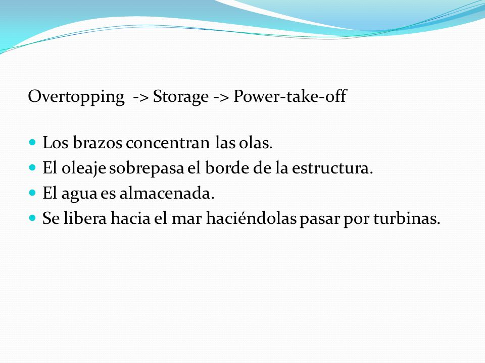 Overtopping -> Storage -> Power-take-off Los brazos concentran las olas.