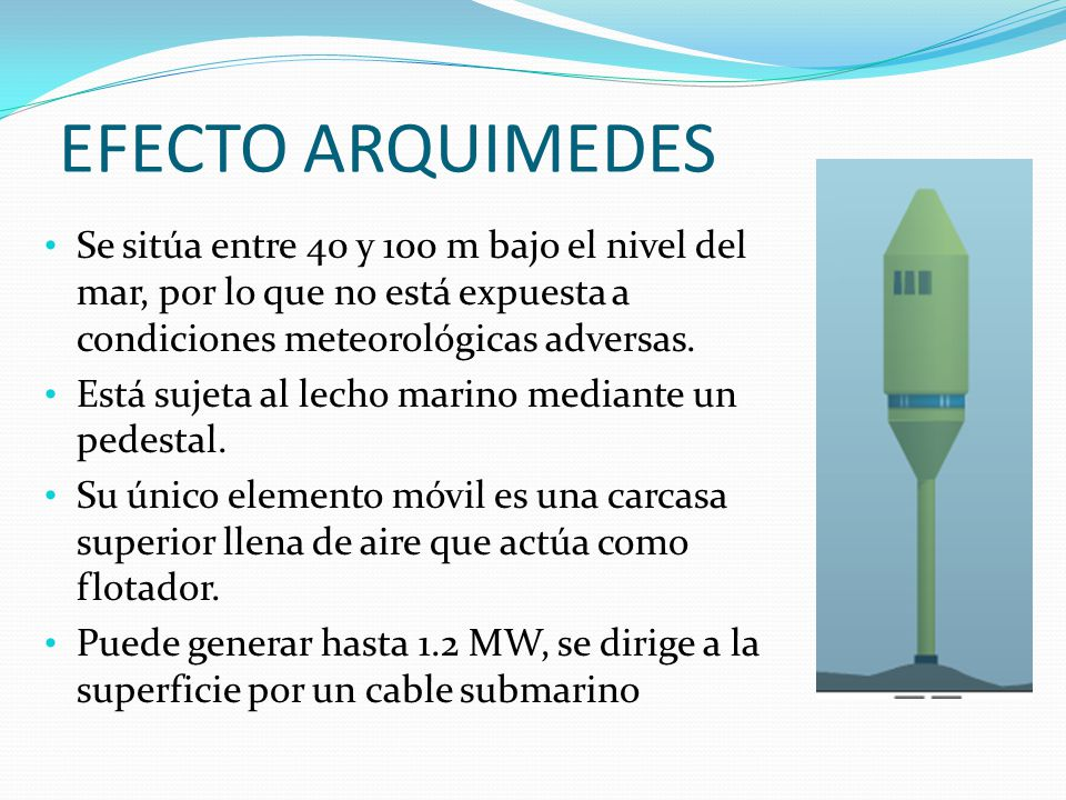 EFECTO ARQUIMEDES Se sitúa entre 40 y 100 m bajo el nivel del mar, por lo que no está expuesta a condiciones meteorológicas adversas. Está sujeta al l