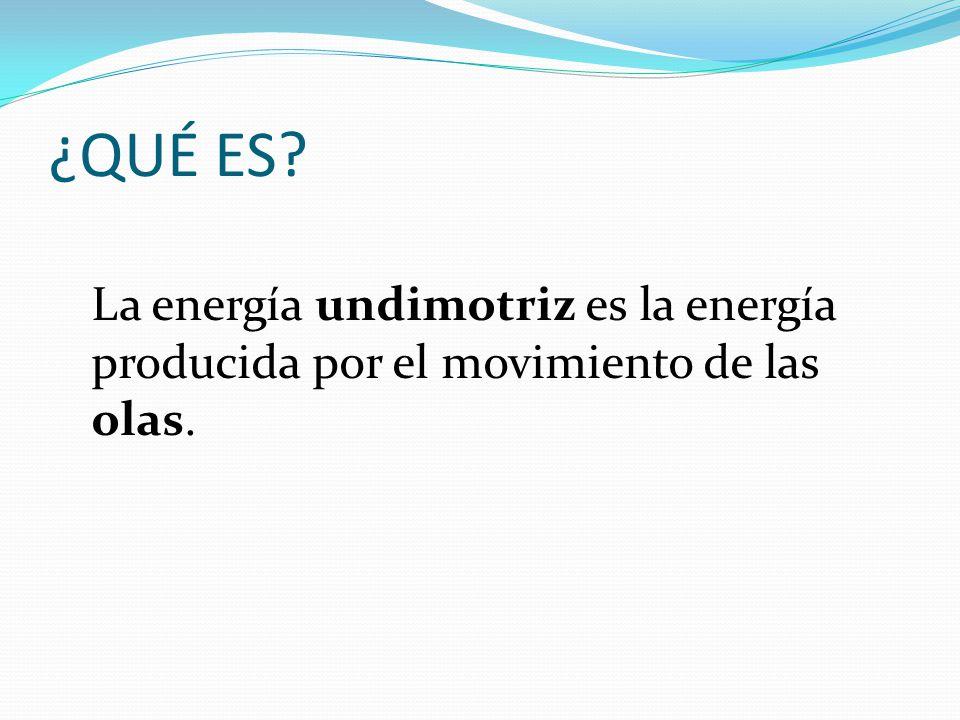 ¿QUÉ ES? La energía undimotriz es la energía producida por el movimiento de las olas.