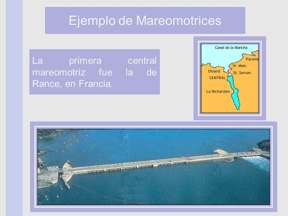 La primera central mareomotriz fue la de Rance, en Francia. Ejemplo de Mareomotrices