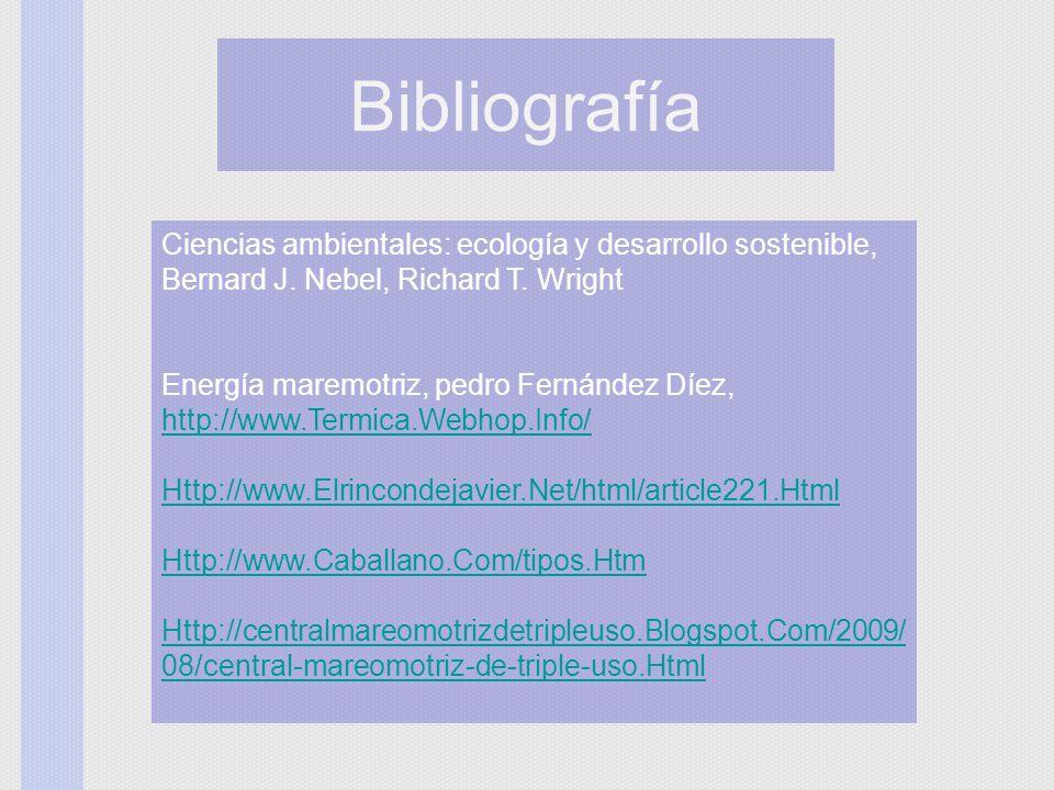 Bibliografía Ciencias ambientales: ecología y desarrollo sostenible, Bernard J. Nebel, Richard T. Wright Energía maremotriz, pedro Fernández Díez, htt