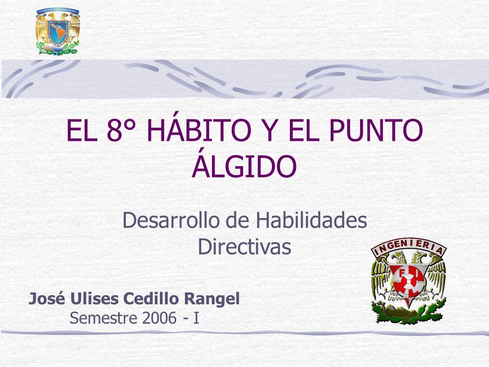 EL 8° HÁBITO Y EL PUNTO ÁLGIDO José Ulises Cedillo Rangel Semestre 2006 - I Desarrollo de Habilidades Directivas