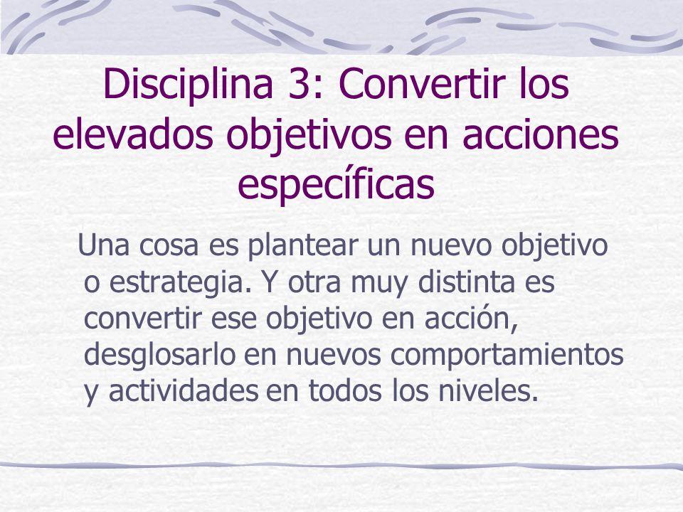Disciplina 3: Convertir los elevados objetivos en acciones específicas Una cosa es plantear un nuevo objetivo o estrategia.