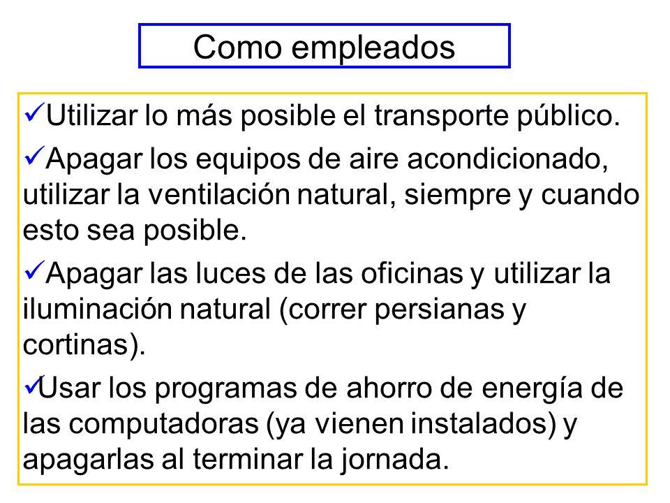 Como empleados Utilizar lo más posible el transporte público. Apagar los equipos de aire acondicionado, utilizar la ventilación natural, siempre y cua