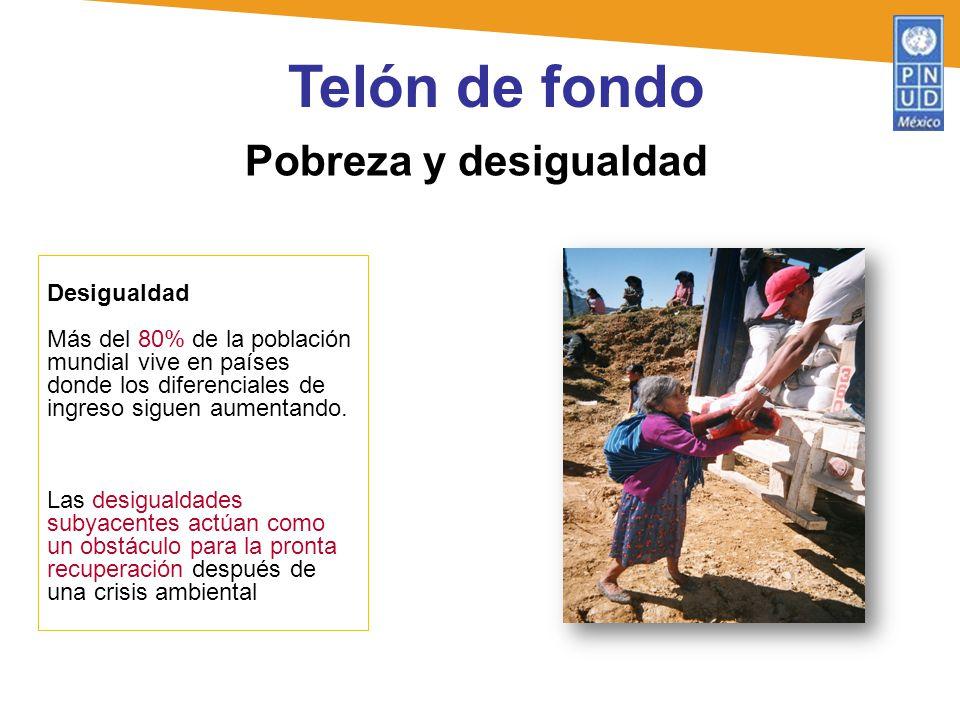 Pobreza y desigualdad Telón de fondo Desigualdad Más del 80% de la población mundial vive en países donde los diferenciales de ingreso siguen aumentan