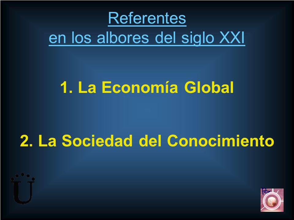 Referentes en los albores del siglo XXI 2. La Sociedad del Conocimiento 1. La Economía Global