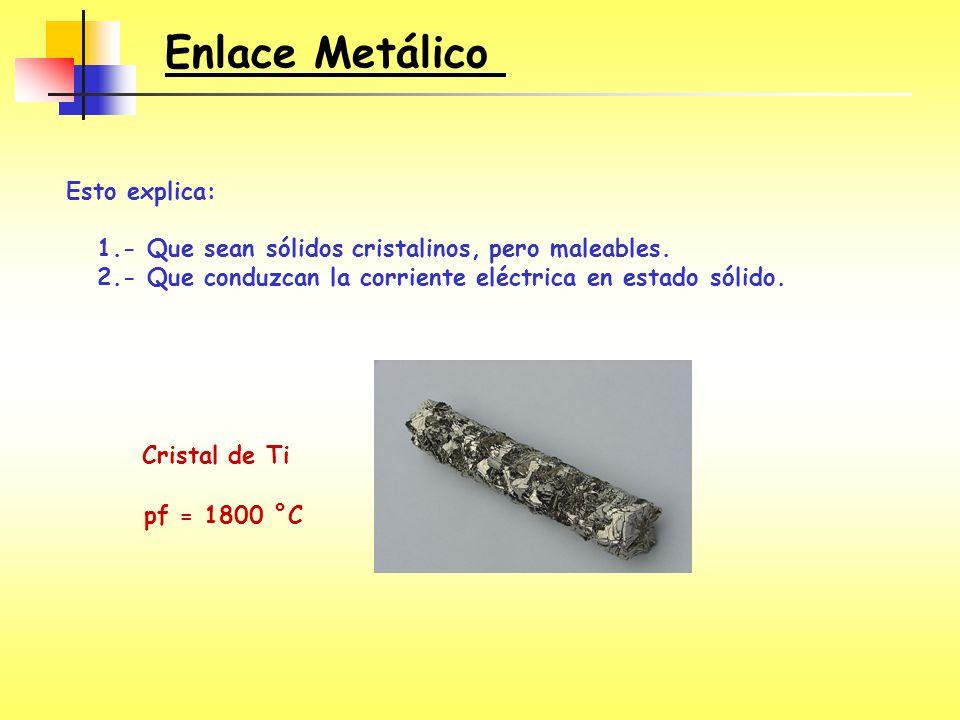 Esto explica: 1.- Que sean sólidos cristalinos, pero maleables. 2.- Que conduzcan la corriente eléctrica en estado sólido. Cristal de Ti Enlace Metáli