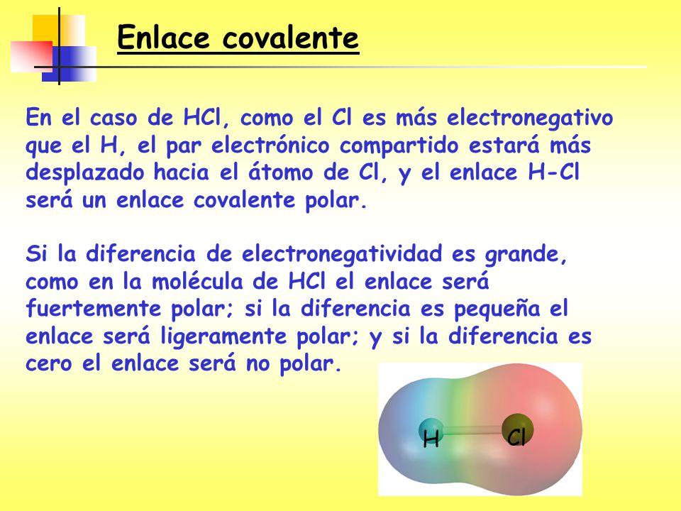 En el caso de HCl, como el Cl es más electronegativo que el H, el par electrónico compartido estará más desplazado hacia el átomo de Cl, y el enlace H