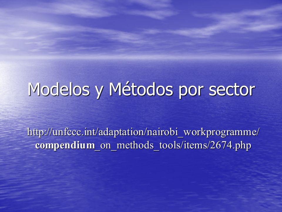 Modelos y Métodos por sector http://unfccc.int/adaptation/nairobi_workprogramme/ compendium_on_methods_tools/items/2674.php