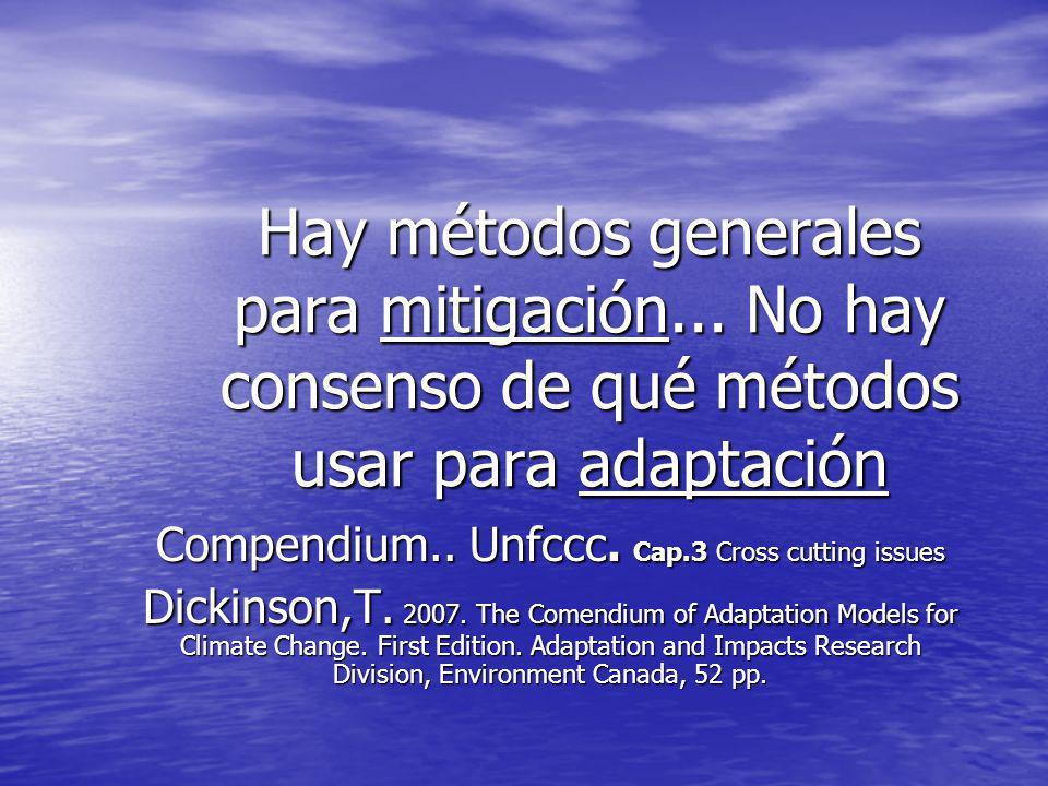 Hay métodos generales para mitigación... No hay consenso de qué métodos usar para adaptación Compendium.. Unfccc. Cap.3 Cross cutting issues Dickinson