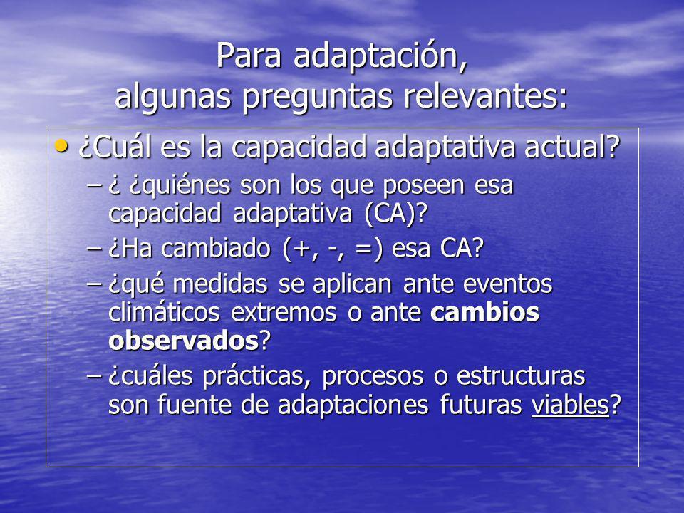 Para adaptación, algunas preguntas relevantes: ¿Cuál es la capacidad adaptativa actual? ¿Cuál es la capacidad adaptativa actual? –¿ ¿quiénes son los q