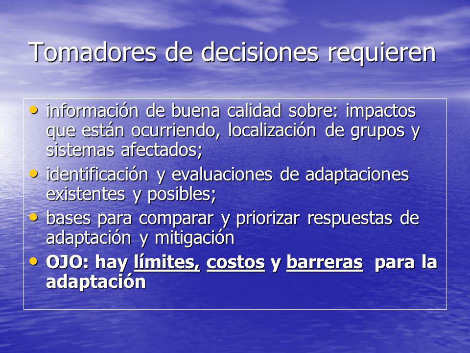 Tomadores de decisiones requieren información de buena calidad sobre: impactos que están ocurriendo, localización de grupos y sistemas afectados; info