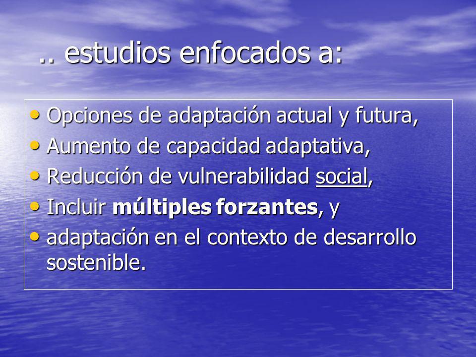 .. estudios enfocados a:.. estudios enfocados a: Opciones de adaptación actual y futura, Opciones de adaptación actual y futura, Aumento de capacidad