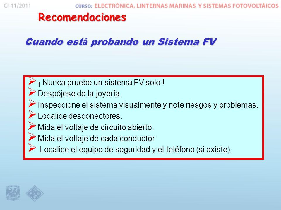 Cuando est á probando un Sistema FV ¡ Nunca pruebe un sistema FV solo ! Despójese de la joyería. Inspeccione el sistema visualmente y note riesgos y p