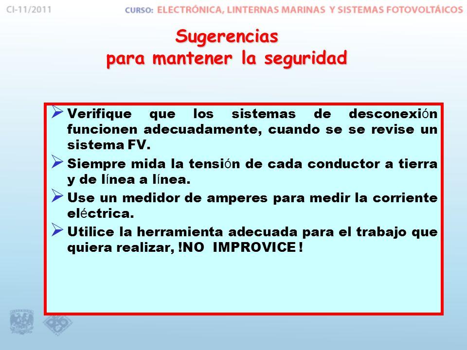 Sugerencias para mantener la seguridad Verifique que los sistemas de desconexi ó n funcionen adecuadamente, cuando se se revise un sistema FV. Siempre