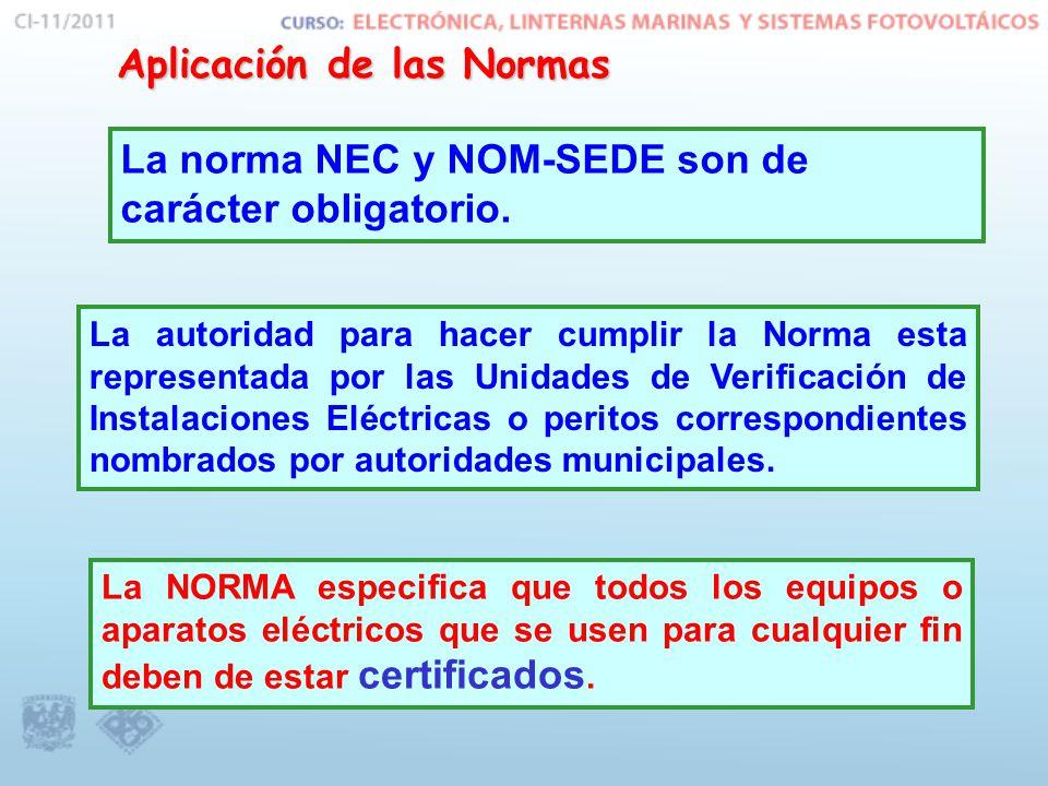 Aplicación de las Normas La norma NEC y NOM-SEDE son de carácter obligatorio. La autoridad para hacer cumplir la Norma esta representada por las Unida