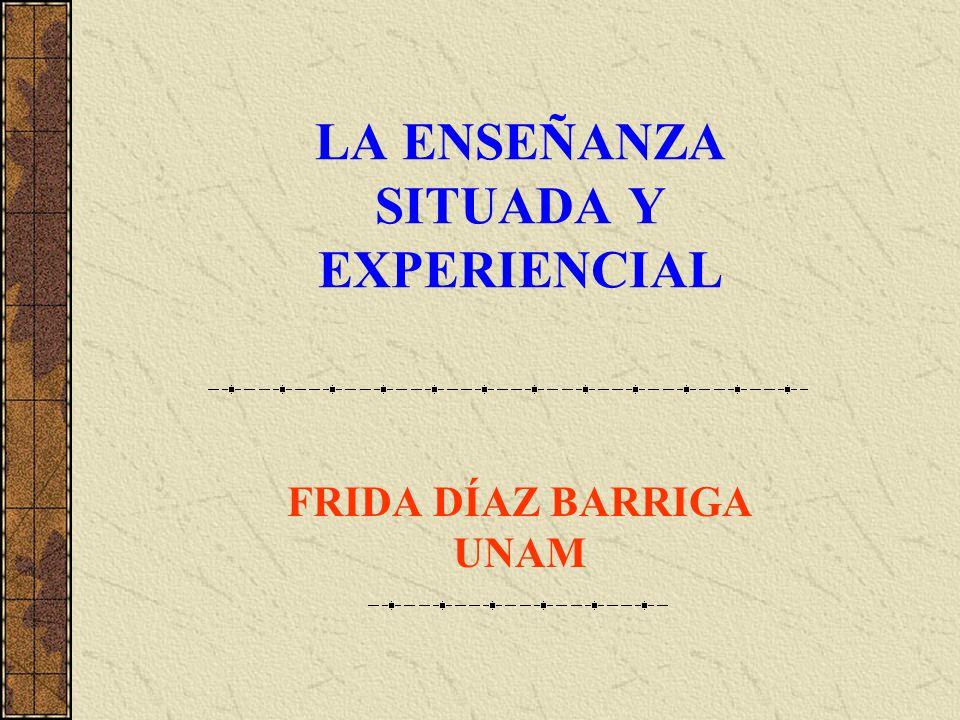 LA ENSEÑANZA SITUADA Y EXPERIENCIAL FRIDA DÍAZ BARRIGA UNAM