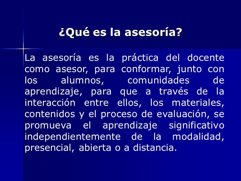 La asesoría es la práctica del docente como asesor, para conformar, junto con los alumnos, comunidades de aprendizaje, para que a través de la interac