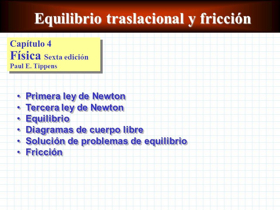 Equilibrio traslacional y fricción Capítulo 4 Física Sexta edición Paul E.
