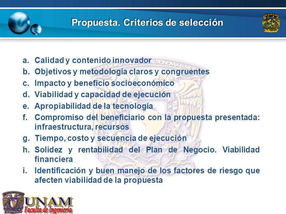 Propuesta. Criterios de selección a.Calidad y contenido innovador b.Objetivos y metodología claros y congruentes c.Impacto y beneficio socioeconómico